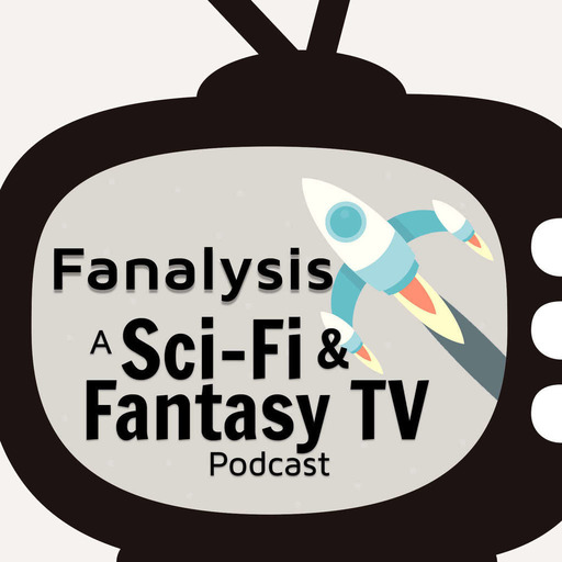 Fanalysis: A Sci-Fi & Fantasy TV Podcast