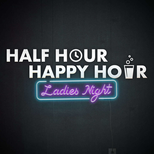 Half Hour Happy Hour: Ladies Night with Alison and Maude (& Tom)