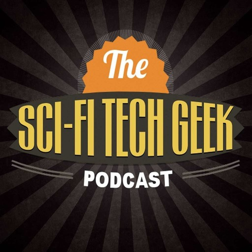 The Sci-Fi Tech Geek Podcast