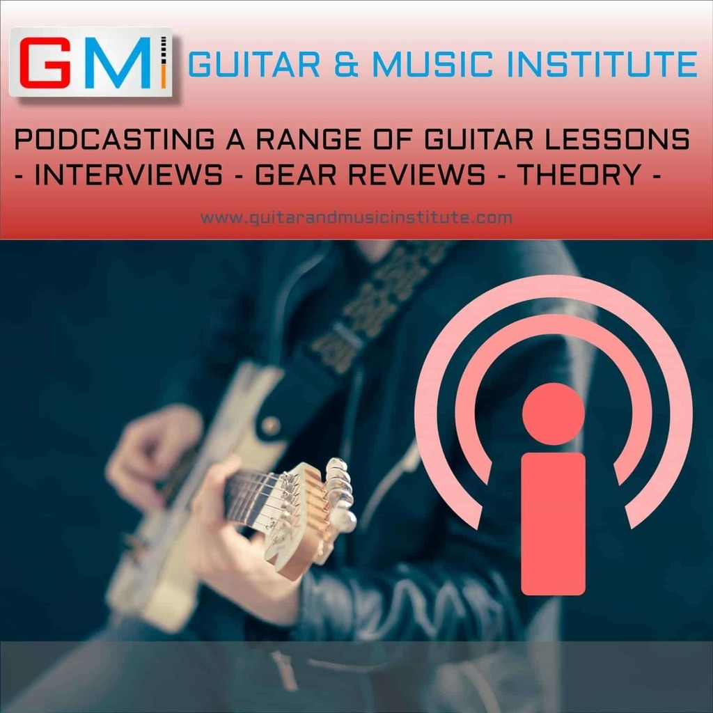 GMI - Guitar And Music Institute Guitar Podcasts