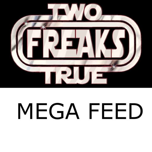Two True Freaks! Mega Feed