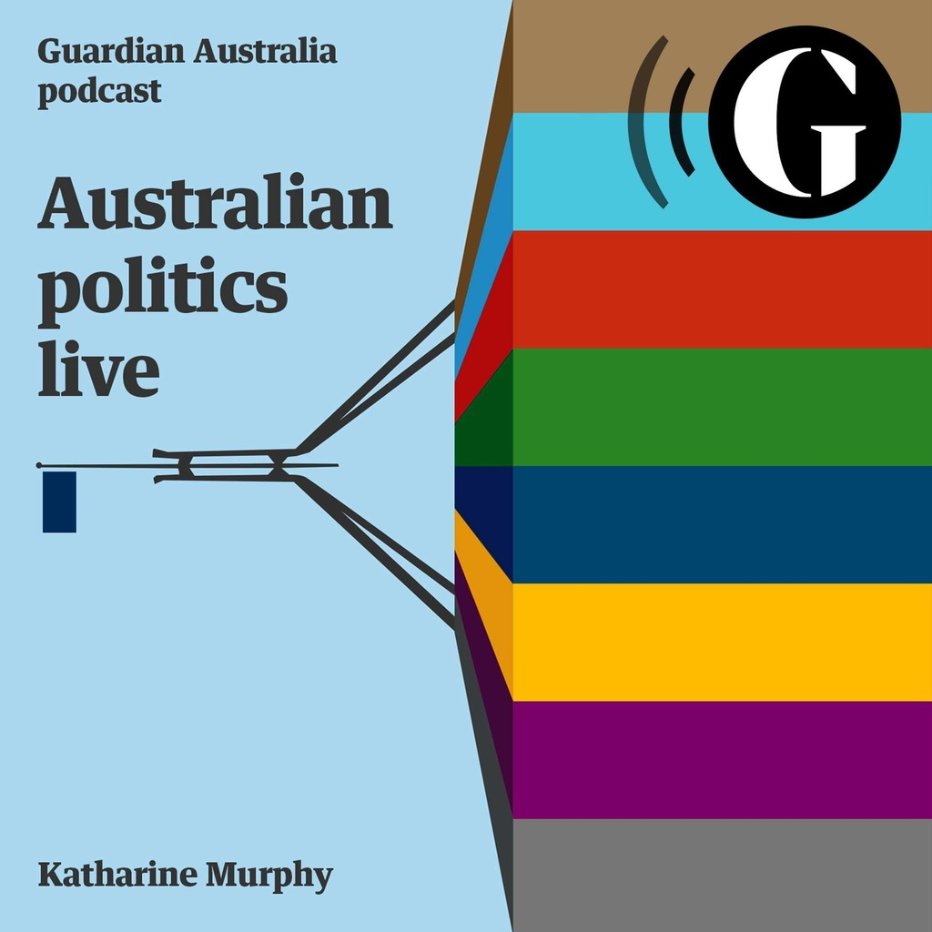 Australian politics live podcast