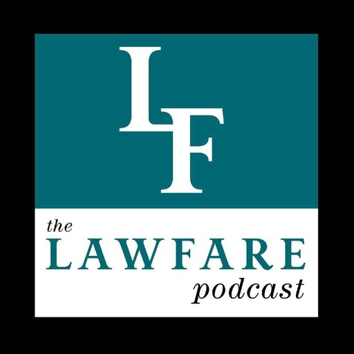 The Lawfare Podcast